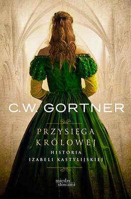 C. W. Gortner - Przysięga królowej. Historia Izabeli Kastylijskiej / C. W. Gortner - Queen's Vow. A novel of Isabella of Castile
