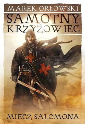 Marek Orłowski - Samotny krzyżowiec. Tom 1. Miecz Salomona