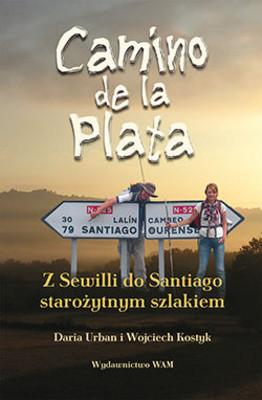 Daria Urban, Wojciech Kostyk - Camino de la Plata. Z Sewilli do Santiago starożytnym szlakiem