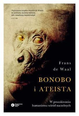 Frans de Wall - Bonobo i ateista. W poszukiwaniu humanizmu wśród naczelnych / Frans de Wall - Bonoba and the Atheist. In Searcz of Humanism among the Primates
