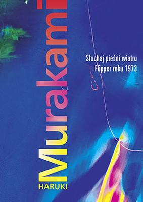 Haruki Murakami - Słuchaj pieśni wiatru. Flipper roku 1973 / Haruki Murakami - Hear the Wind Sing. Flipper, 1973