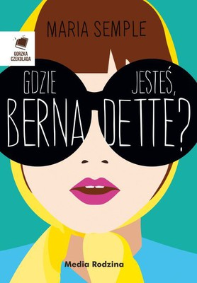Maria Semple - Gdzie jesteś, Bernadette?