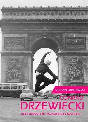 Stefan Drajewski - Conrad Drzewiecki. Reformator polskiego baletu
