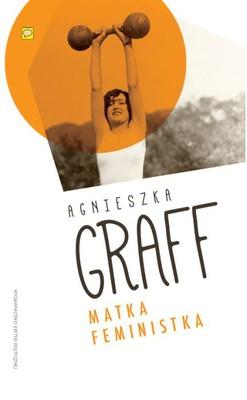 Agnieszka Graff - Matka feministka