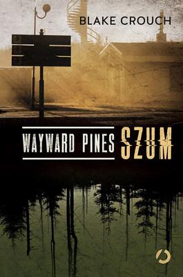 Blake Crouch - Wayward Pines. Szum / Blake Crouch - Pines