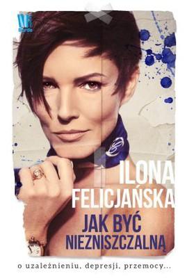 Ilona Felicjańska - Jak być niezniszczalną
