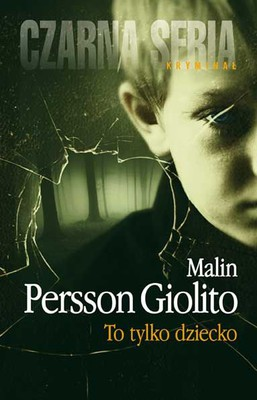 Malin Persson Giolito - To tylko dziecko / Malin Persson Giolito - Bara Ett Barn