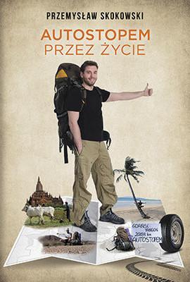 Przemysław Skokowski - Autostopem przez życie