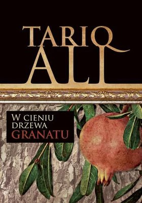 Tariq Ali - W cieniu drzewa granatu / Tariq Ali - Shadows of the Pomegranate Tree