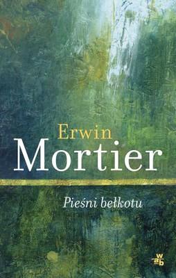 Erwin Mortier - Pieśni bełkotu