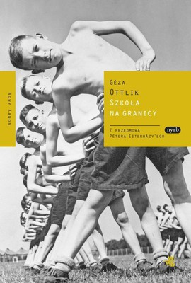 Geza Ottlik - Szkoła na granicy / Geza Ottlik - Iskola a határon
