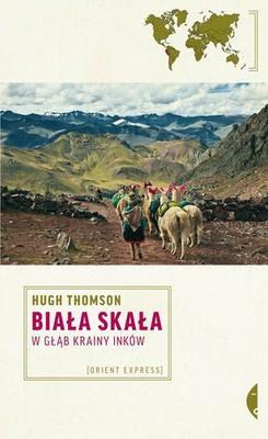 Hugh Thomson - Biała skała. W głąb krainy Inków