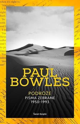 Paul Bowles - Podróże. Pisma zebrane 1950-93 ze wstępem Paula Theroux