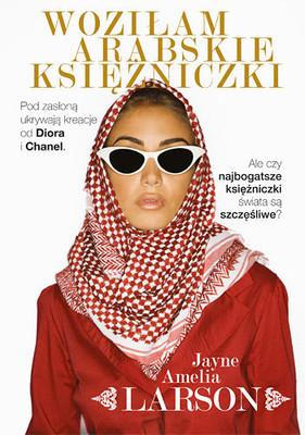 Jayne Amelia Larson - Woziłam arabskie księżniczki
