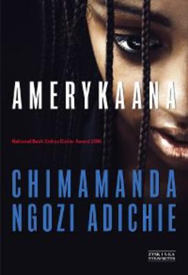 Chimamanda Ngozi Adichie - Amerykaana / Chimamanda Ngozi Adichie - Americanah