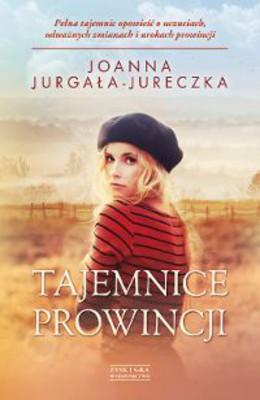 Joanna Jurgała-Jureczka - Tajemnice prowincji