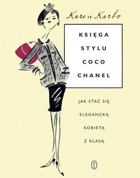Karen Karbo - Księga stylu Coco Chanel / Karen Karbo - The Gospel According to Coco Chanel: Life Lessons from the World's Most Elegant Woman