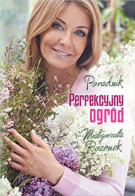 Małgorzata Rozenek - Perfekcyjny ogród. Poradnik