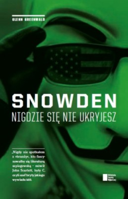 Glenn Greenwald - Snowden. Nigdzie się nie ukryjesz / Glenn Greenwald - No Place to Hide: Edward Snowden, the NSA, and the U.S. Surveillance State