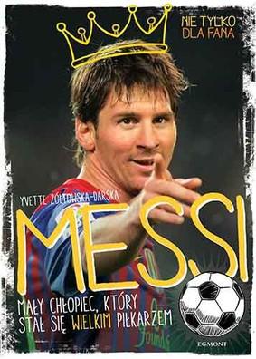 Yvette Żółtowska-Darska - Messi. Mały chłopiec, który stał się wielkim piłkarzem