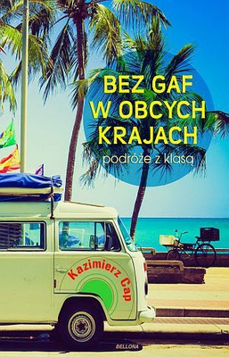 Kazimierz Cap - Bez gaf w obcych krajach