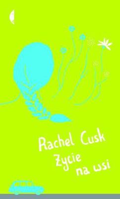 Rachel Cusk - Życie na wsi / Rachel Cusk - The Country Life
