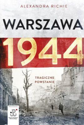 Alexandra Richie - Warszawa 1944. Tragiczne Powstanie