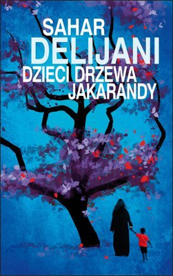 Sahar Delijani - Dzieci drzewa Jakarandy / Sahar Delijani - The Children Of The Jaracanda Tree