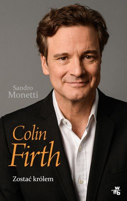 Sandro Monetti - Colin Firth. Zostać królem / Sandro Monetti - Colin Firth: The Man Who Would Be King
