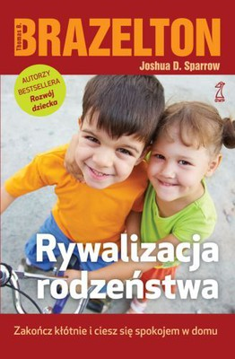 Thomas B. Brazelton, Joshua D. Sparrow - Rywalizacja rodzeństwa / Thomas B. Brazelton, Joshua D. Sparrow - Understanding sibling rivalry. The Brazelton Way