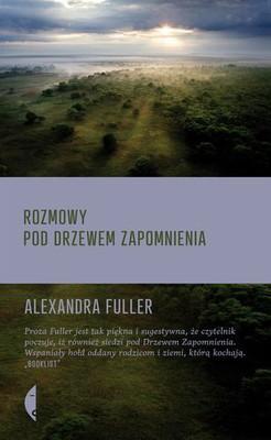 Alexandra Fuller - Rozmowy pod drzewem zapomnienia