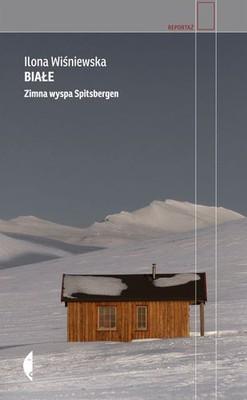 Ilona Wiśniewska - Białe. Zimna wyspa Spitsbergen