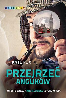 Kate Fox - Przejrzeć Anglików / Kate Fox - Watching the English. The Hidden Rules of English Behaviour