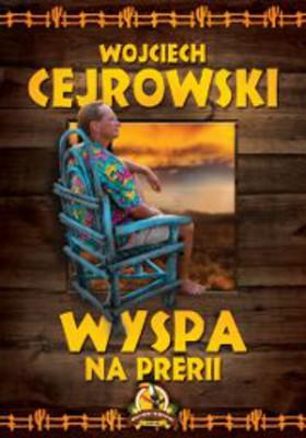 Wojciech Cejrowski - Wyspa na prerii