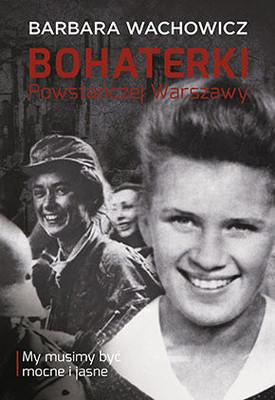 Barbara Wachowicz - Bohaterki Powstańczej Warszawy