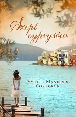 Yvette Manessis Corporon - Szept cyprysów / Yvette Manessis Corporon - When the Cypress Whispers