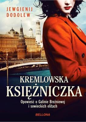Jewgienij Dodolew - Kremlowska księżniczka. Opowieść o Galinie Breżniewej i sowieckich elitach