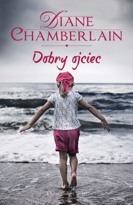 Diane Chamberlain - Dobry ojciec / Diane Chamberlain - The Good Father