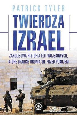 Patrick Tyler - Twierdza Izrael / Patrick Tyler - Fortress Israel: The Inside Story of the Military Elite Who