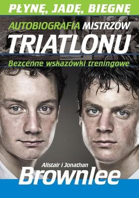 Alistair Brownlee, Jonathan Brownlee - Płynę, jadę, biegnę. Autobiografia mistrzów triatlonu
