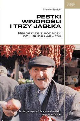 Marcin Sawicki - Pestki winorośli i trzy jabłka. Reportaże z podróży do Gruzji i Armenii