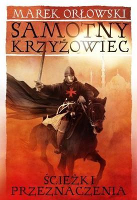 Marek Orłowski - Samotny krzyżowiec. Tom 2. Ścieżki przeznaczenia