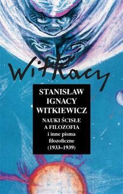 Stanisław Ignacy Witkiewicz - Nauki ścisłe a filozofia i inne pisma filozoficzne (1933-1939)