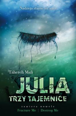 Tahereh Mafi - Julia. Trzy tajemnice / Tahereh Mafi - Unite Me