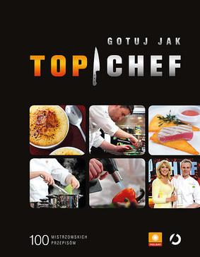 Gotuj jak Top Chef. 100 mistrzowskich przepisów