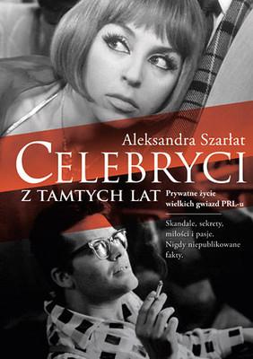 Aleksandra Szarłat - Celebryci z tamtych lat. Prywatne życie wielkich gwiazd PRL-u