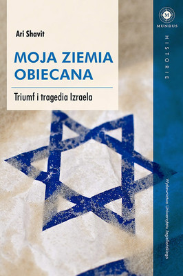 Ari Shavit - Moja ziemia obiecana. Triumf i tragedia Izraela