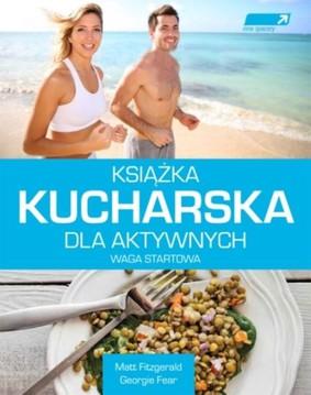 Matt Fitzgerald, Georgie Fear - Książka kucharska dla aktywnych. Waga startowa / Matt Fitzgerald, Georgie Fear - Racing Weight Cook Book