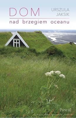 Urszula Jaksik - Dom nad brzegiem oceanu