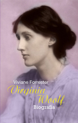 Viviane Forrester - Virginia Woolf. Biografia / Viviane Forrester - Virginia Woolf